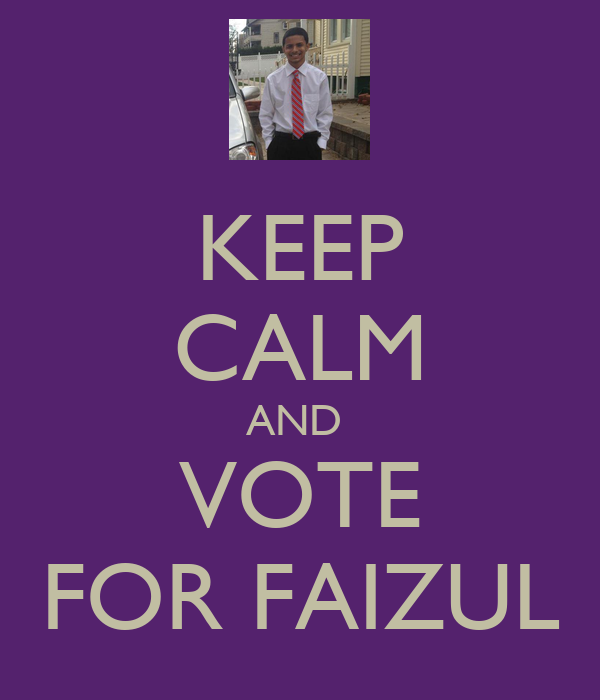 KEEP CALM AND  VOTE FOR FAIZUL