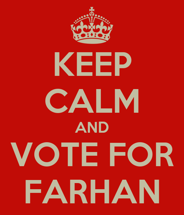 KEEP CALM AND VOTE FOR FARHAN