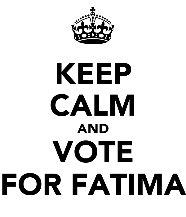 KEEP CALM AND VOTE FOR FATIMA