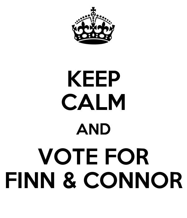KEEP CALM AND VOTE FOR FINN & CONNOR