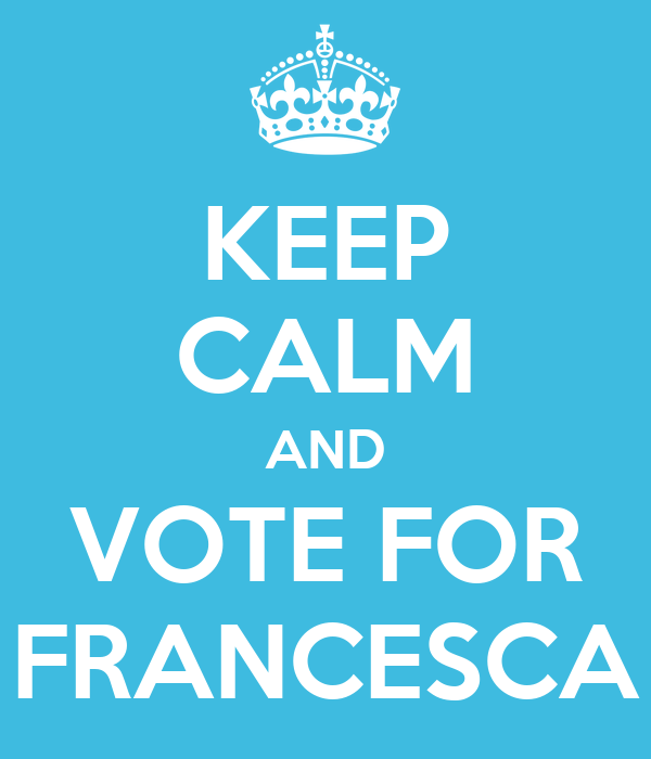 KEEP CALM AND VOTE FOR FRANCESCA