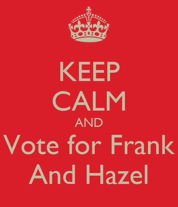 KEEP CALM AND Vote for Frank And Hazel