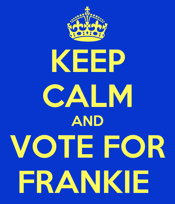 KEEP CALM AND VOTE FOR FRANKIE