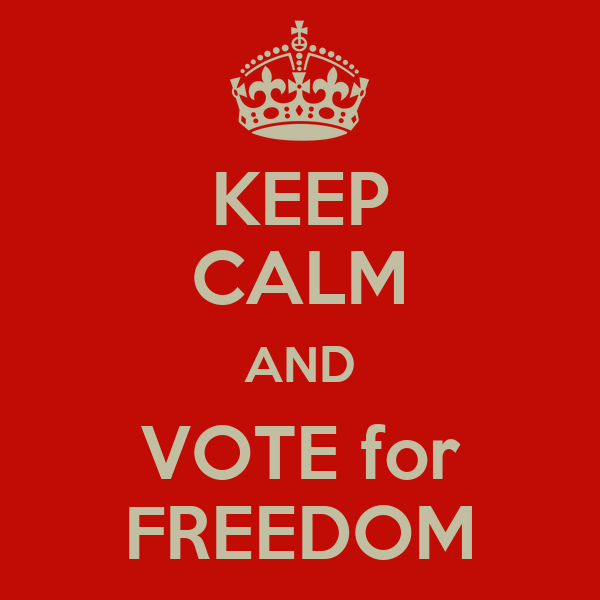 KEEP CALM AND VOTE for FREEDOM