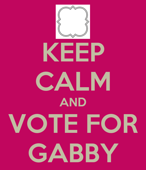 KEEP CALM AND VOTE FOR GABBY