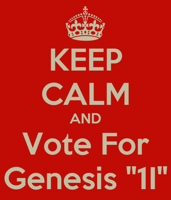 "KEEP CALM AND Vote For Genesis ""1I"""