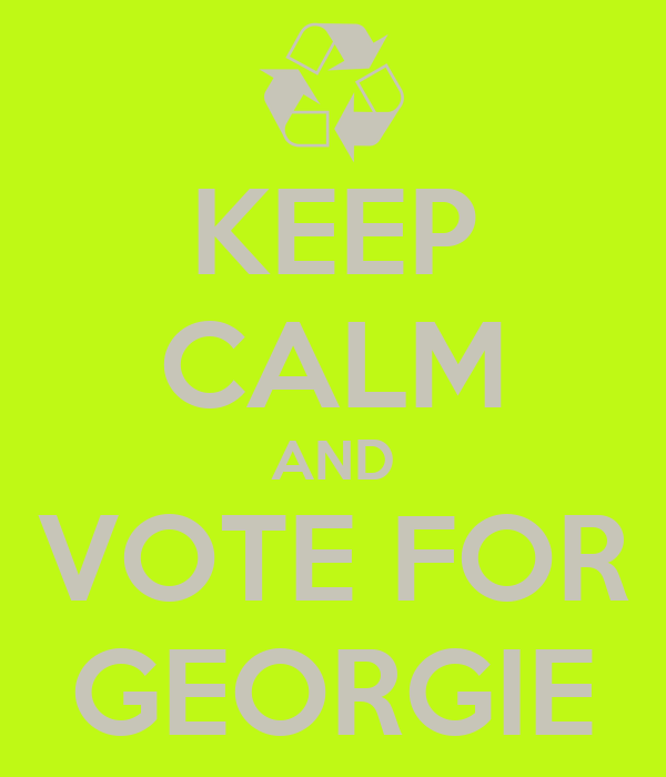 KEEP CALM AND VOTE FOR GEORGIE