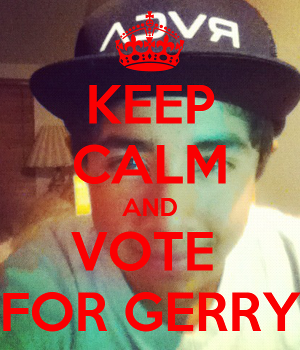 KEEP CALM AND VOTE  FOR GERRY