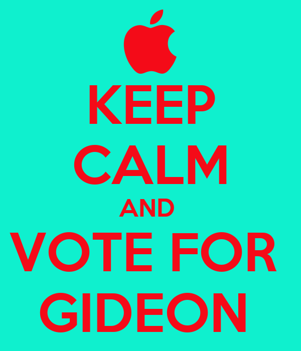 KEEP CALM AND  VOTE FOR  GIDEON