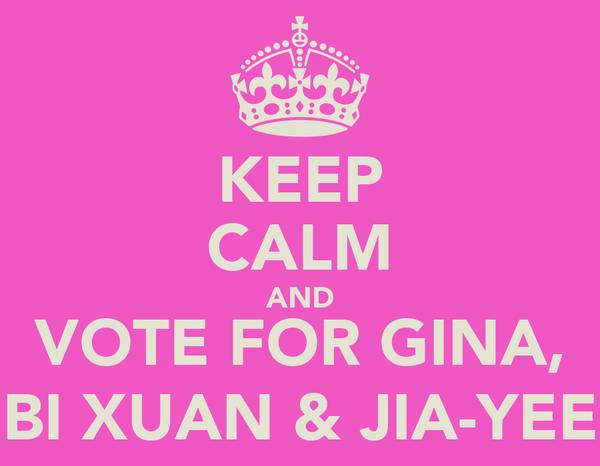 KEEP CALM AND VOTE FOR GINA, BI XUAN & JIA-YEE