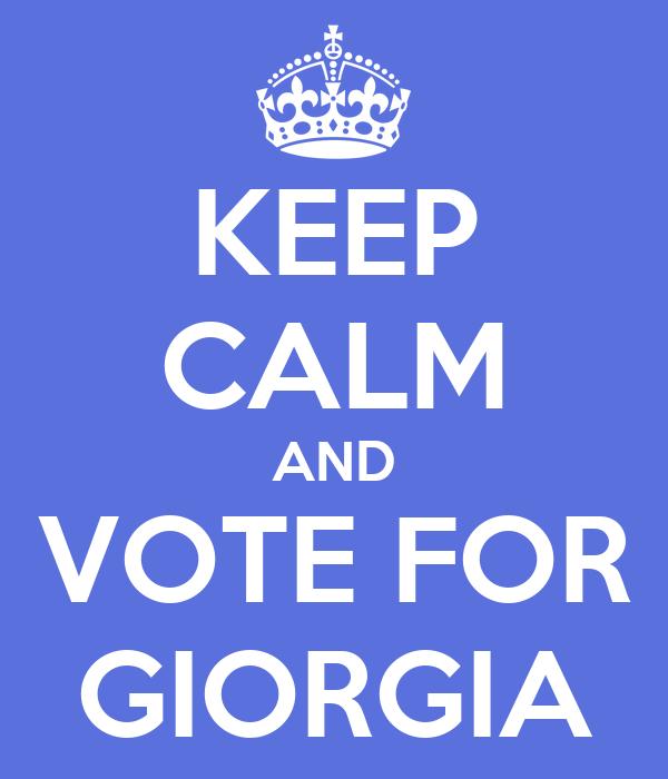 KEEP CALM AND VOTE FOR GIORGIA