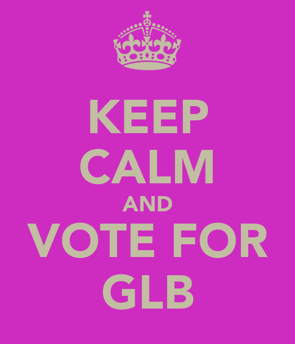 KEEP CALM AND VOTE FOR GLB