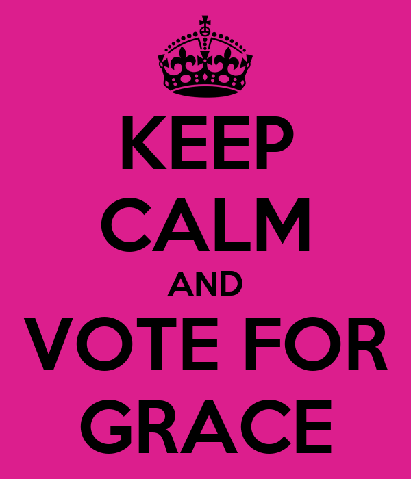 KEEP CALM AND VOTE FOR GRACE