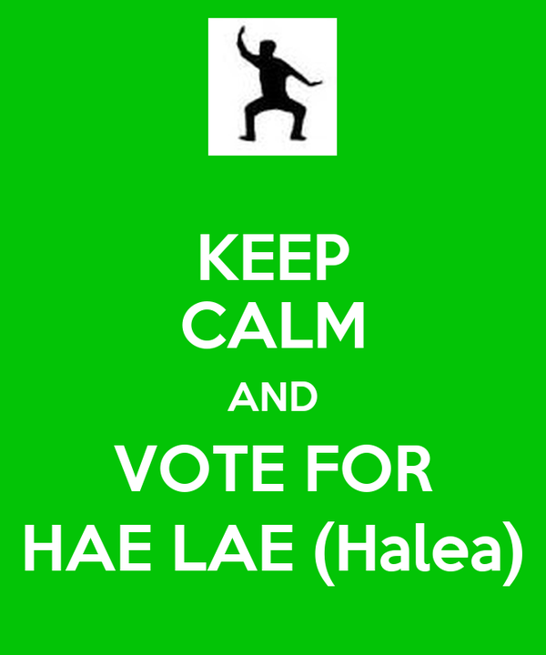 KEEP CALM AND VOTE FOR HAE LAE (Halea)