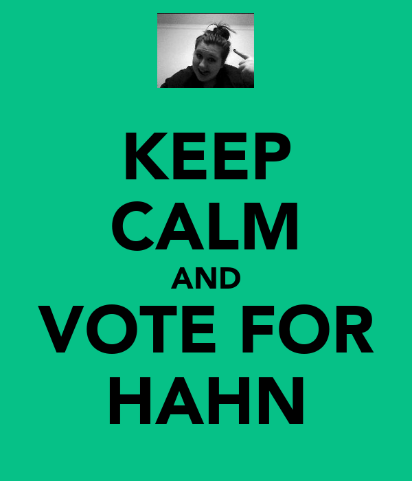 KEEP CALM AND VOTE FOR HAHN