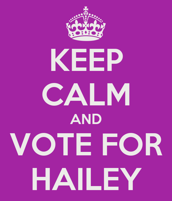 KEEP CALM AND VOTE FOR HAILEY