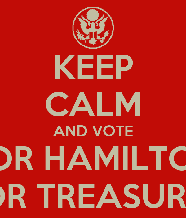 KEEP CALM AND VOTE FOR HAMILTON FOR TREASURER