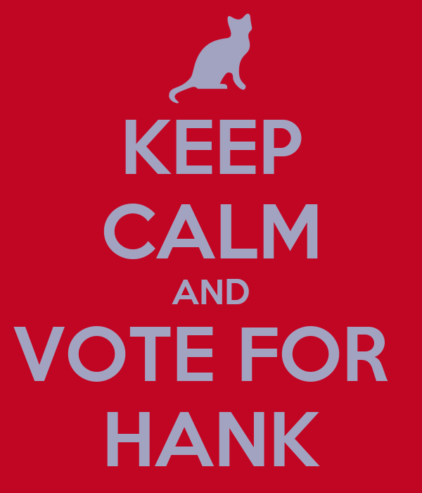 KEEP CALM AND VOTE FOR  HANK