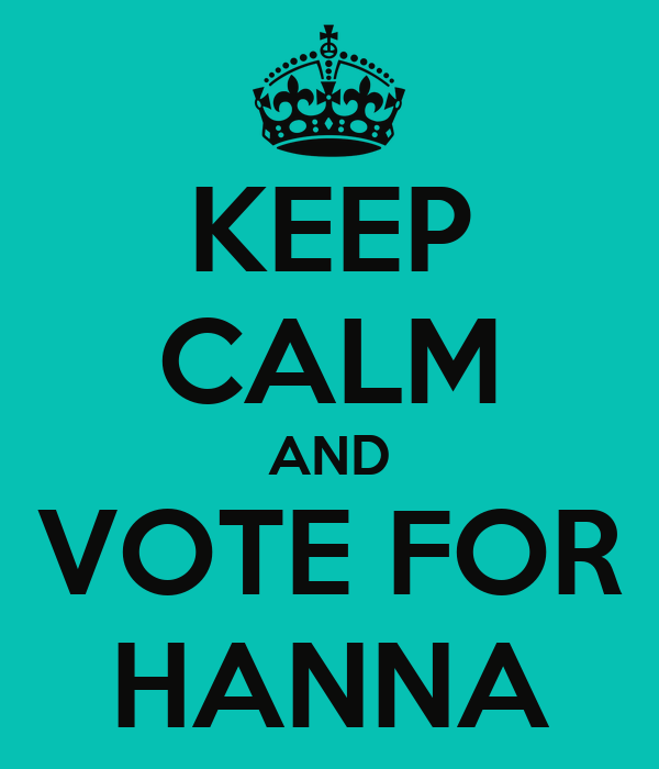 KEEP CALM AND VOTE FOR HANNA