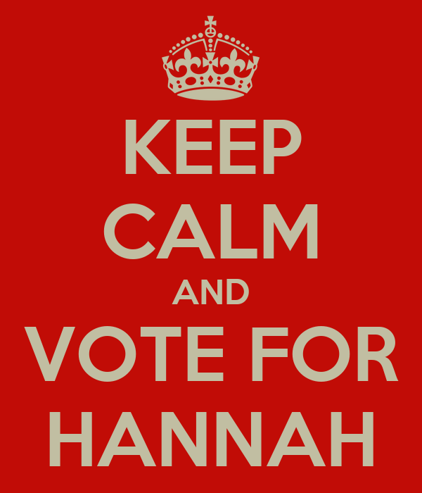 KEEP CALM AND VOTE FOR HANNAH