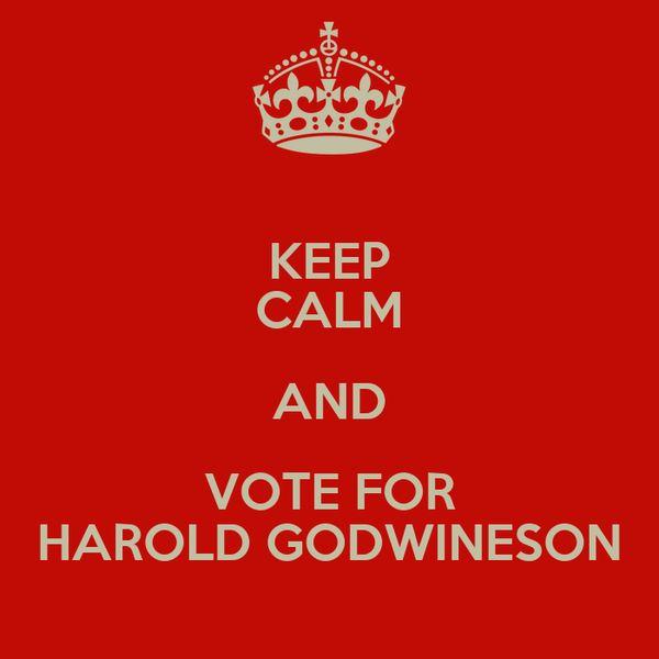 KEEP CALM AND VOTE FOR HAROLD GODWINESON