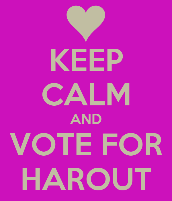 KEEP CALM AND VOTE FOR HAROUT