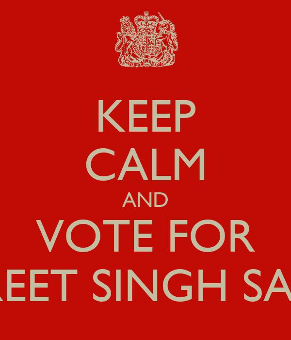 KEEP CALM AND VOTE FOR HARPREET SINGH SANDHU