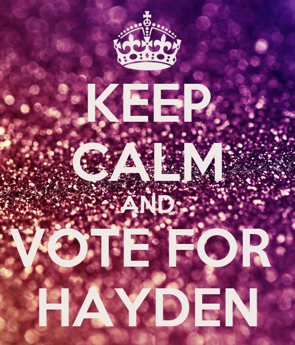 KEEP CALM AND VOTE FOR  HAYDEN