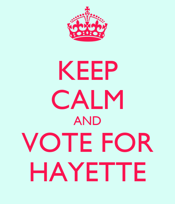 KEEP CALM AND VOTE FOR HAYETTE