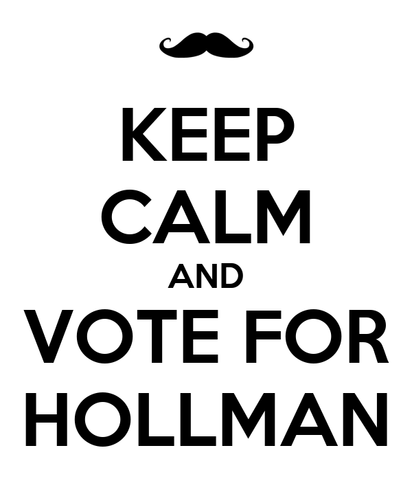 KEEP CALM AND VOTE FOR HOLLMAN