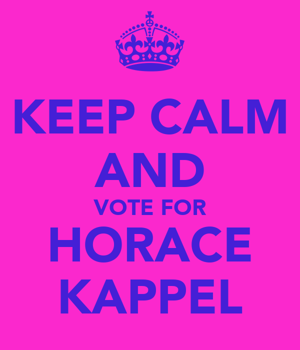 KEEP CALM AND VOTE FOR HORACE KAPPEL
