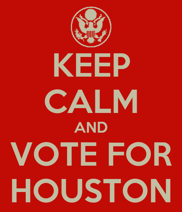 KEEP CALM AND VOTE FOR HOUSTON
