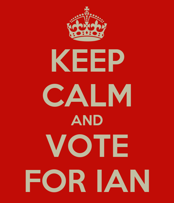 KEEP CALM AND VOTE FOR IAN
