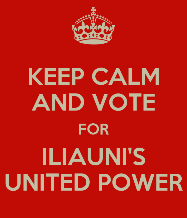 KEEP CALM AND VOTE FOR ILIAUNI'S UNITED POWER