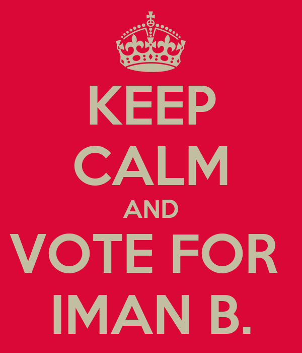 KEEP CALM AND VOTE FOR  IMAN B.