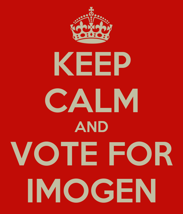 KEEP CALM AND VOTE FOR IMOGEN