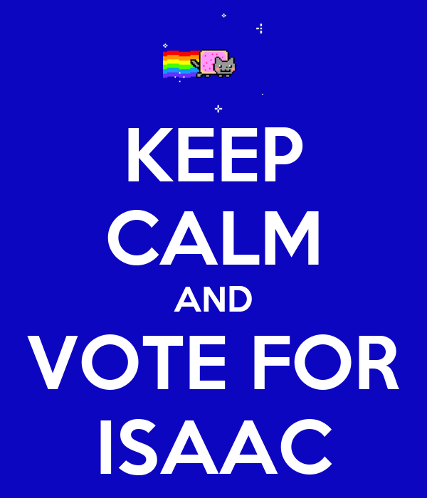 KEEP CALM AND VOTE FOR ISAAC