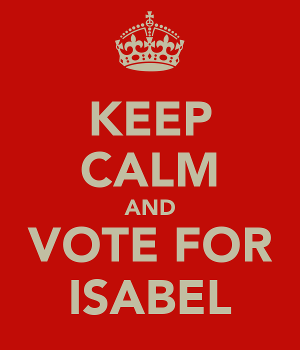 KEEP CALM AND VOTE FOR ISABEL