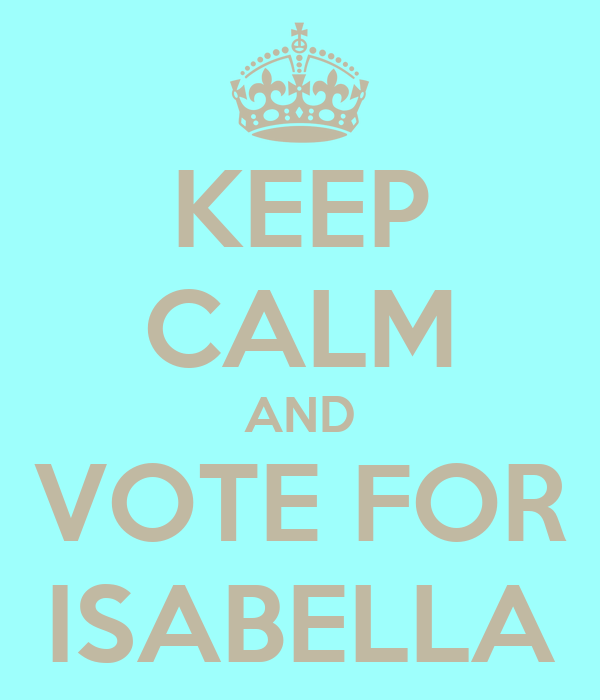 KEEP CALM AND VOTE FOR ISABELLA