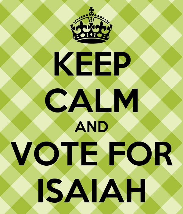 KEEP CALM AND VOTE FOR ISAIAH