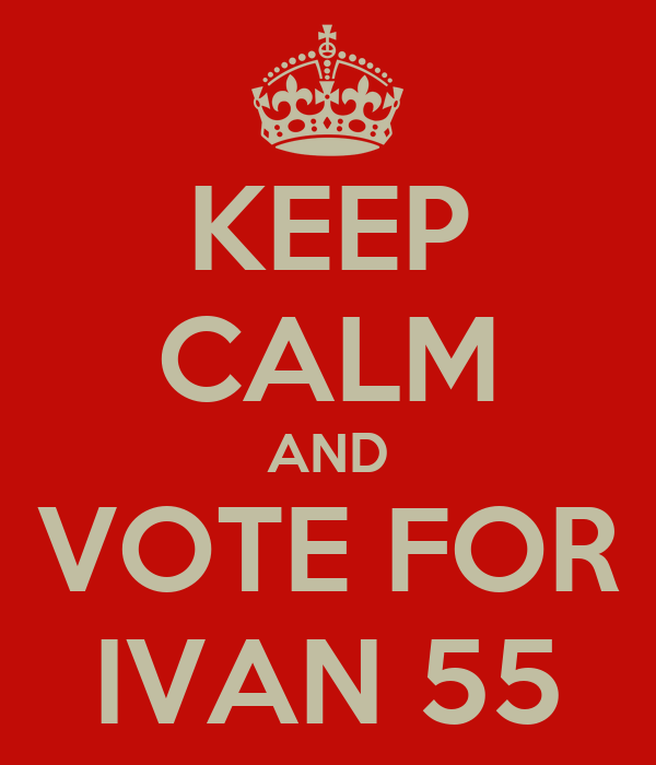 KEEP CALM AND VOTE FOR IVAN 55