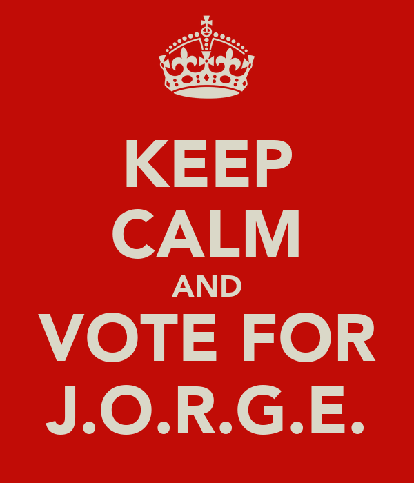 KEEP CALM AND VOTE FOR J.O.R.G.E.