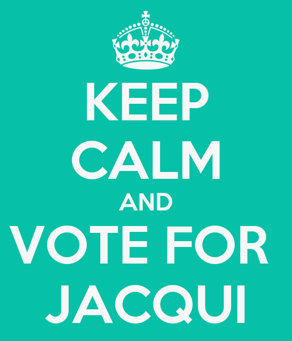 KEEP CALM AND VOTE FOR  JACQUI