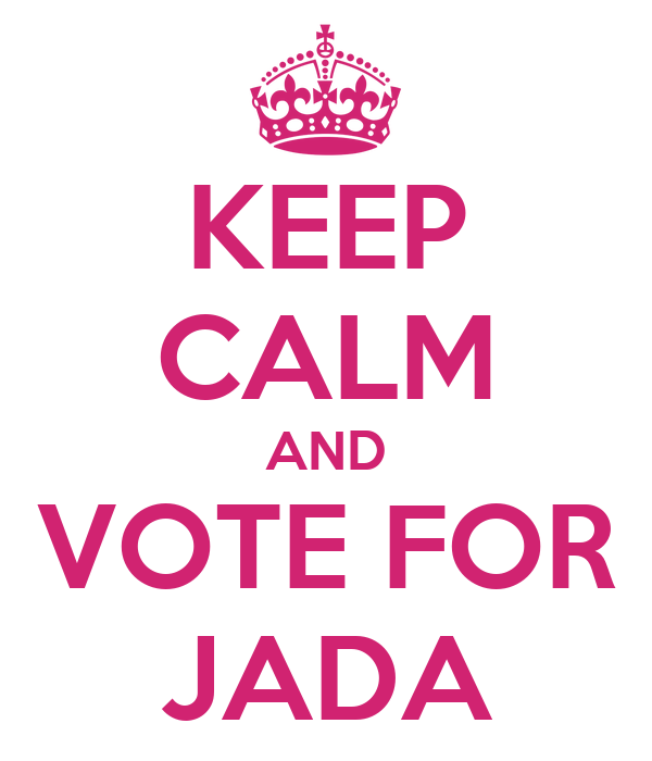 KEEP CALM AND VOTE FOR JADA