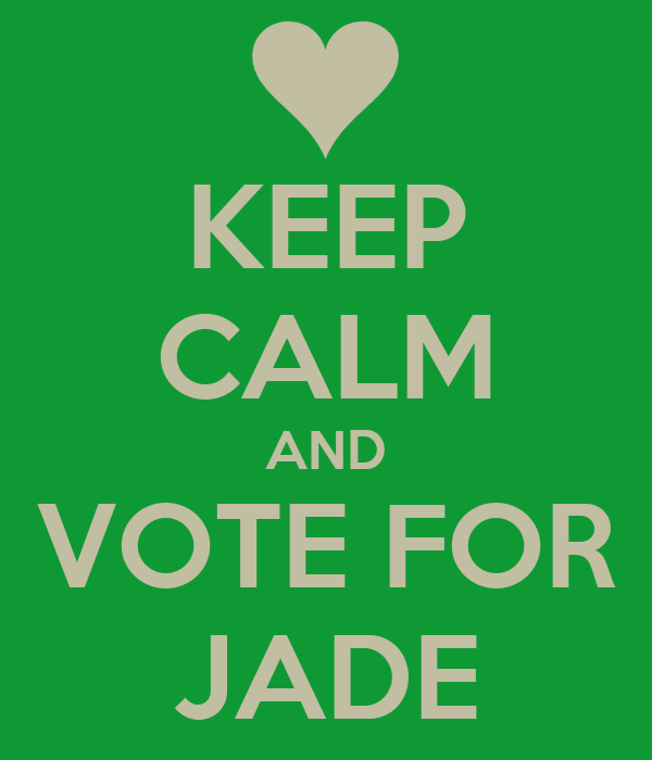 KEEP CALM AND VOTE FOR JADE
