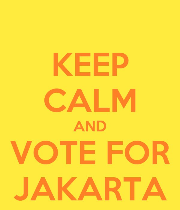 KEEP CALM AND VOTE FOR JAKARTA