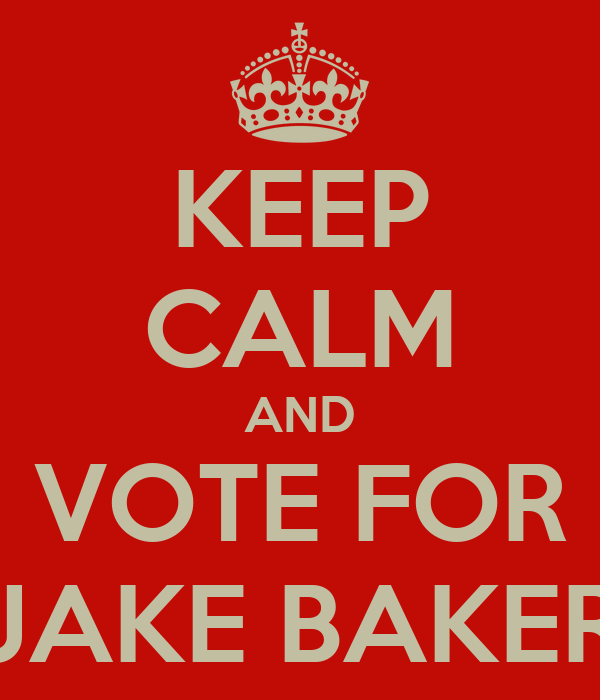 KEEP CALM AND VOTE FOR JAKE BAKER