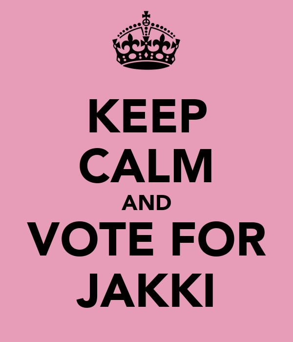 KEEP CALM AND VOTE FOR JAKKI