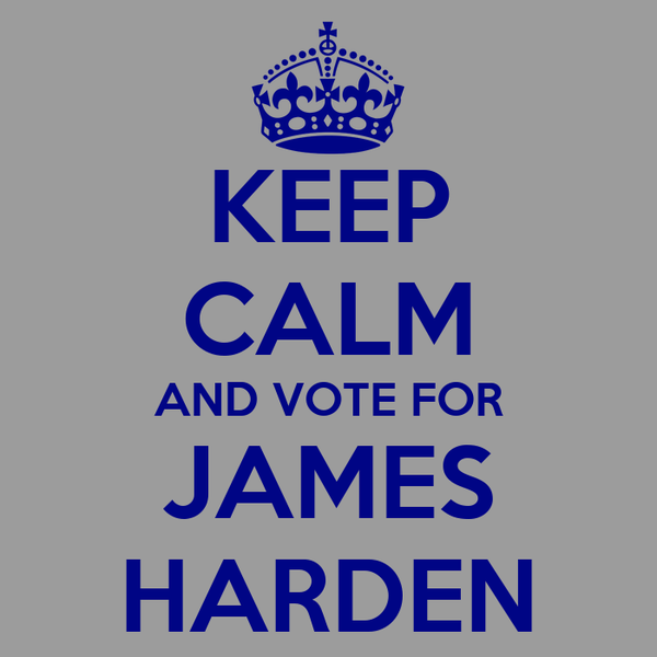 KEEP CALM AND VOTE FOR JAMES HARDEN