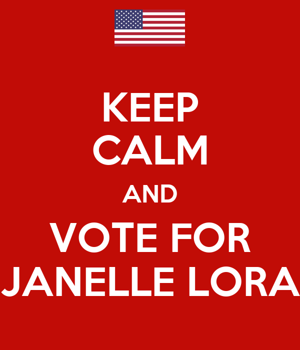 KEEP CALM AND VOTE FOR JANELLE LORA